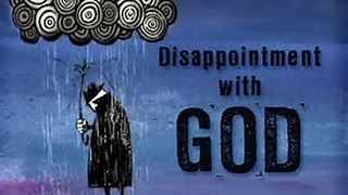 Dealing with Our Disappointments with God