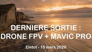 Dernier vol avant le confinement : FPV + Mavic à Eletot