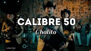 Calibre 50   Chalito (LETRA) Estreno 2019