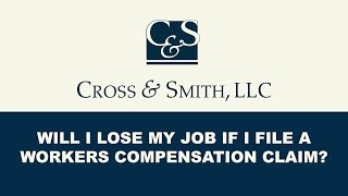Will I Lose My Job if I File a Workers Compensation Claim?