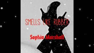 SOPHIA MARSHALL SMELLS LIKE RUBBER