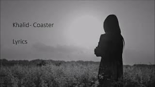 Khalid - Coaster (lyrics)