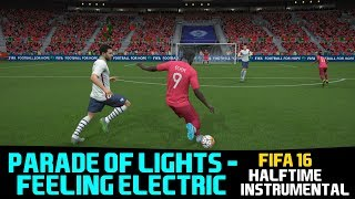 [FIFA16] Halftime Instrumental: Parade Of Lights   Feeling Electric