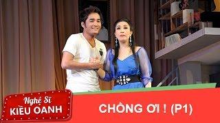Chồng Ơi (P1) - Kiều Oanh ft. NSƯT Hoàng Nhất, Kiều Mai Lý, Bảo Trí... [Official]