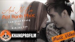 [ MV ] ANH NỢ EM MỘT HẠNH PHÚC | LÂM CHẤN KHANG FT. KIM JUN SEE