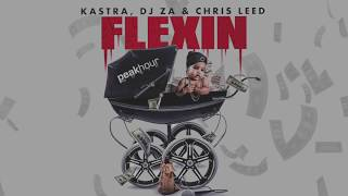 Kastra, DJ ZA, & Chris Leed   Flexin' [OUT NOW!!]