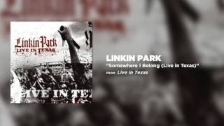 Somewhere I Belong - Linkin Park (Live in Texas)