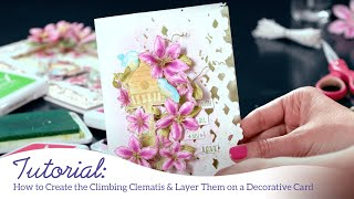 How to create the Climbing Clematis & layer them on a Decorative Card