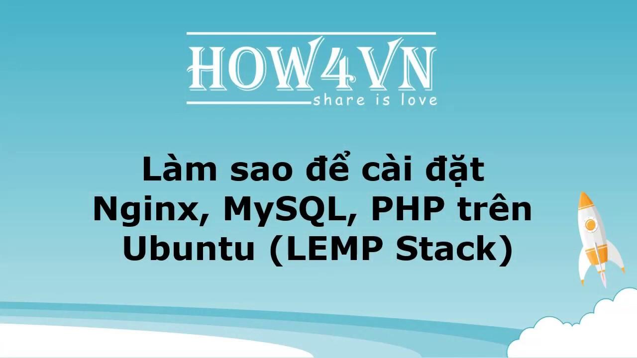 Cài đặt Nginx, MySQL, PHP trên Ubuntu (LEMP Stack)