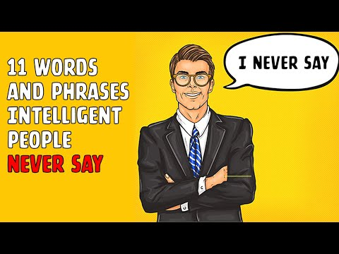 11 Words and Phrases Intelligent People Never Say, You'll Ever Need to Know