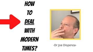 How To Deal With Modern Times - Dr Joe Dispenza