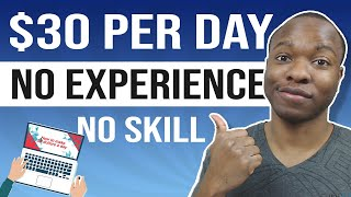 How to Make $30 DOLLARS A DAY - No SKILLS, No EXPERIENCE Required (Make Money Online)