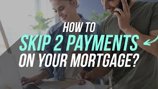How to Skip 2 Mortgage Payments