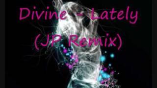 Divine - Lately (JP Remix)