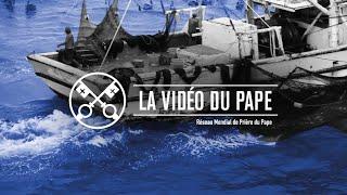 La Vidéo du Pape : le monde de la mer
