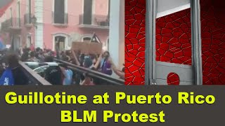 Guillotine at Puerto Rico BLM Protest!