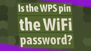 Is the WPS pin the WiFi password?
