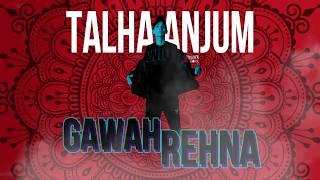 gawaah-rehna-lyrics-Talha Anjum