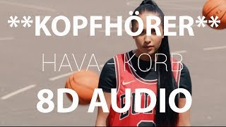 Hava   Korb (8D AUDIO)