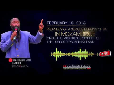 PROPHECY OF A SERIOUS PURGING OF SIN WHEN THE LORD TAKES HIS SERVANT TO MOZAMBIQUE
