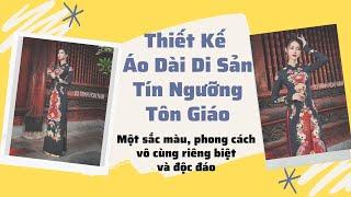 ÁO DÀI DI SẢN TÍN NGƯỠNG TÔN GIÁO | Áo Dài Đỗ Trịnh Hoài Nam
