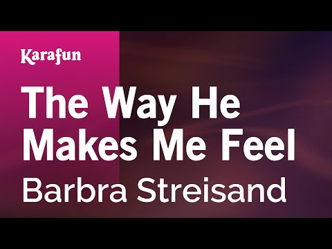 , title : 'Karaoke The Way He Makes Me Feel - Barbra Streisand *'