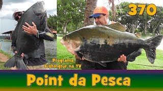 Os gigantes do Point da Pesca - Fishingtur na TV 370