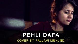 Atif Aslam | Pehli Dafa | Cover by Pallavi Mukund