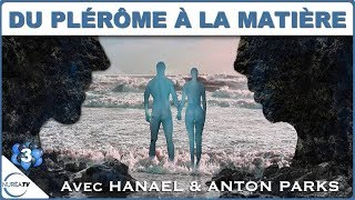 « Du Plérôme à La Matière » Avec Hanael & Anton Parks - NURÉA TV
