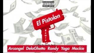 El pistolon (Trap Remake 2017) - Arcangel,Dela Ghetto, Randy, Yaga & Mackie