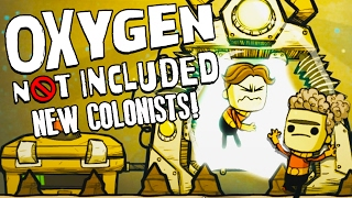 NEW COLONISTS! - Oxygen Not Included Gameplay - Oxygen Not Included Alpha Part 2