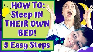 How to Get Your Child to Sleep in Their OWN BED! 5 Easy Steps!