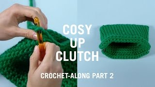 COSY UP CLUTCH CROCHET ALONG PART 2