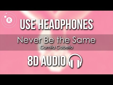 Camila Cabello - Never Be the Same (8D AUDIO)