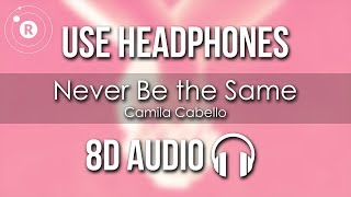 Camila Cabello   Never Be The Same (8D AUDIO)