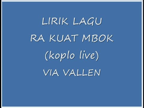 ", title : 'LIRIK LAGU RA KUAT MBOK VIA VALLEN ""KOPLO LIVE""'"