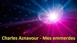 Charles Aznavour - Mes emmerdes (Lyrics)
