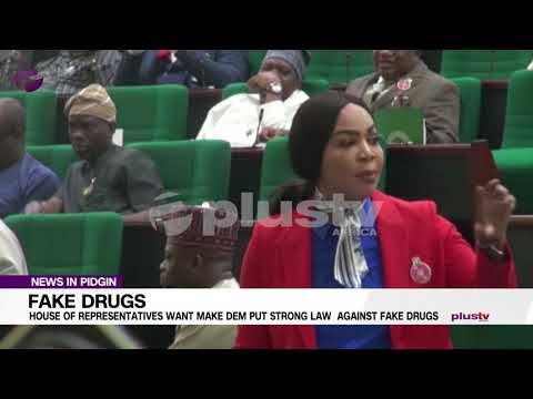 House Of Rep Wan Make Them Put Better Law Against Fake Drugs