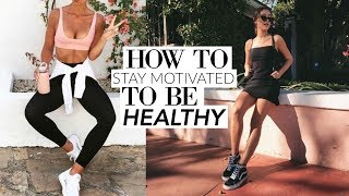 HOW TO GET FIT IN 2018! Stay Motivated to be Healthy in the New Year