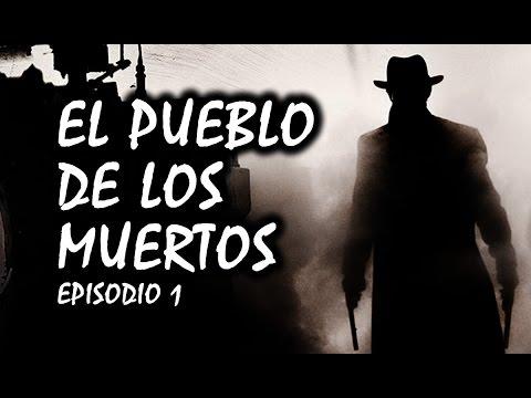 El pueblo de los muertos - Creepypasta | Episodio I