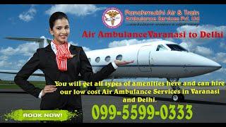 Take Low-Cost Panchmukhi Air Ambulance in Varanasi with ICU Setups