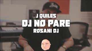 DJ NO PARE MIX - J QUILES X ROSANI DJ