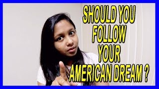 SHOULD YOU FOLLOW YOUR AMERICAN DREAM? | SHOULD YOU BECOME AN INDIAN STUDENT IN AMERICA?