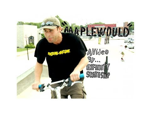"""INFINITY SKATE SHOP PRESENTS """"MAPLEWOULD"""""""