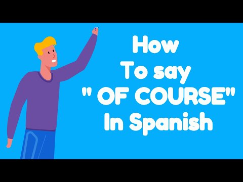 How to say OF COURSE in SPANISH - YouTube