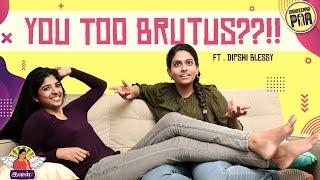 You Too Brutus  ? | Ft.Dipshi | Ival - 3 | Unakkennapaa