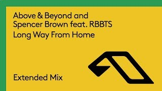 Above & Beyond And Spencer Brown Feat. RBBTS   Long Way From Home (Extended Mix)