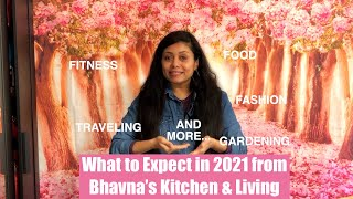 What to Expect in 2021 from Bhavna's Kitchen & Living Food Fitness Fashion Gardening Travel & More