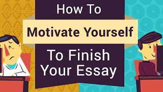 How To Motivate Yourself To Write An Essay | Write Essay More Quickly
