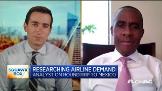 What this airline analyst learned about travel demand from flying to Mexico